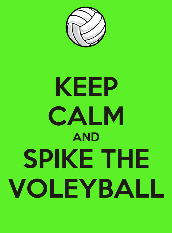 KEEP CALM AND SPIKE THE VOLEYBALL