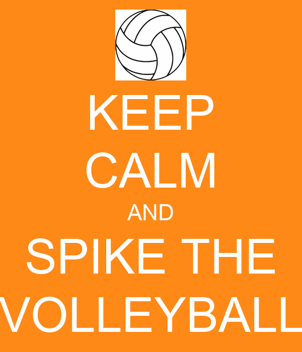 KEEP CALM AND SPIKE THE VOLLEYBALL