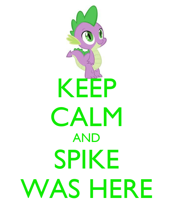 KEEP CALM AND SPIKE WAS HERE