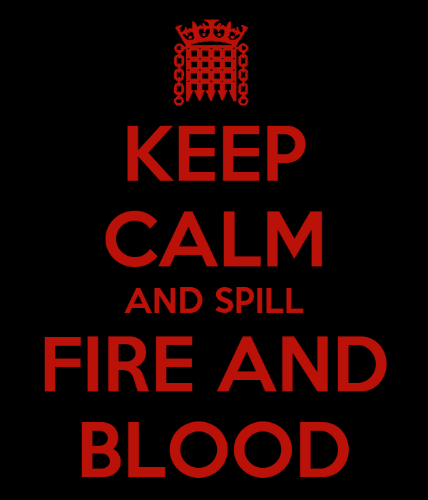 KEEP CALM AND SPILL FIRE AND BLOOD