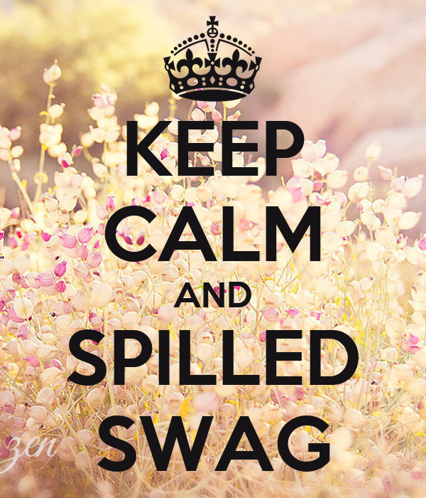 KEEP CALM AND SPILLED SWAG