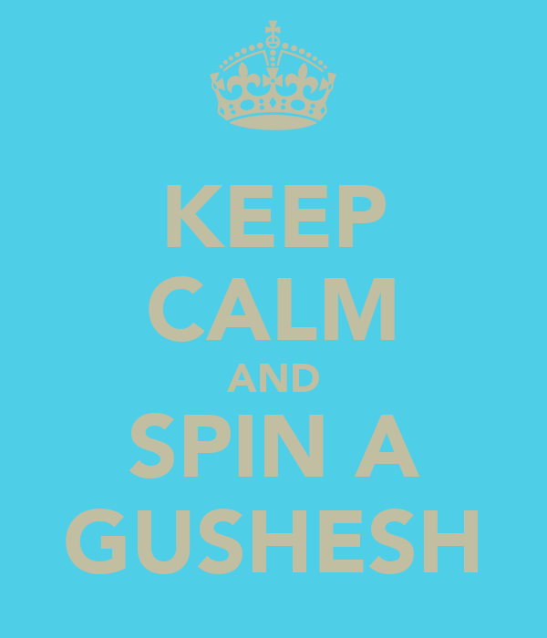 KEEP CALM AND SPIN A GUSHESH