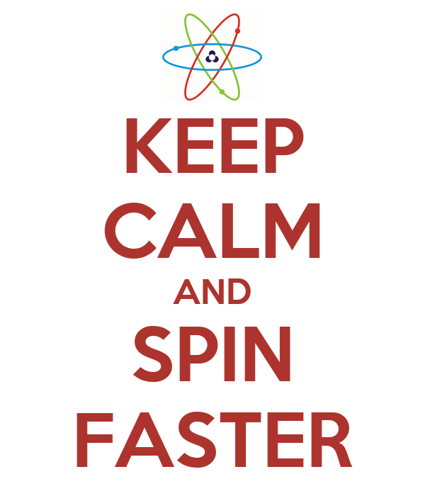 KEEP CALM AND SPIN FASTER