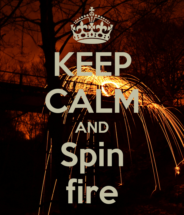 KEEP CALM AND Spin fire