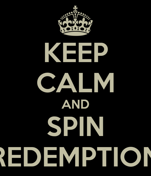 KEEP CALM AND SPIN REDEMPTION