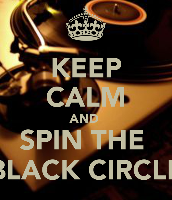 KEEP CALM AND  SPIN THE  BLACK CIRCLE