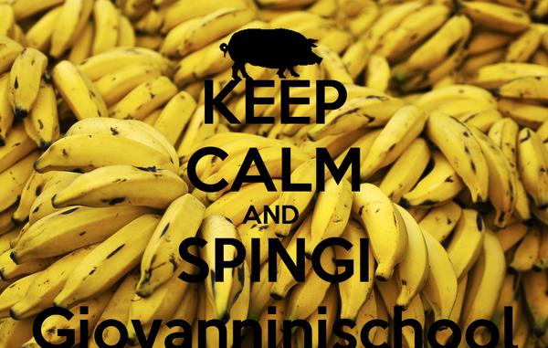 KEEP CALM AND  SPINGI Giovanninischool