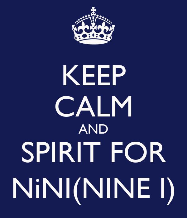 KEEP CALM AND SPIRIT FOR NiNI(NINE I)