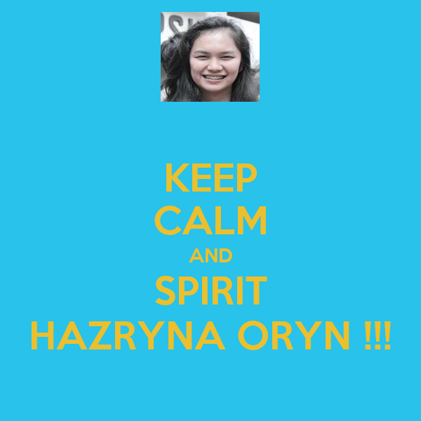 KEEP CALM AND SPIRIT HAZRYNA ORYN !!!