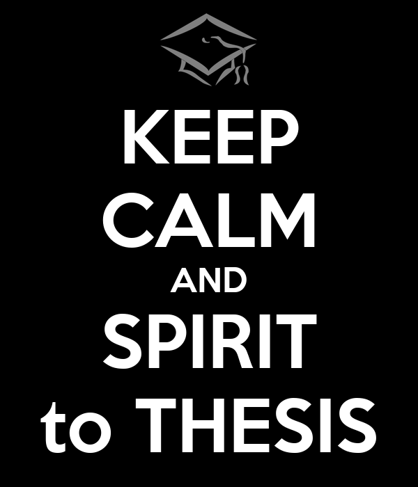 KEEP CALM AND SPIRIT to THESIS