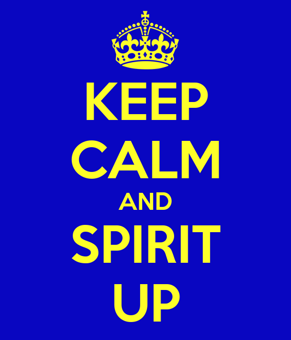 KEEP CALM AND SPIRIT UP
