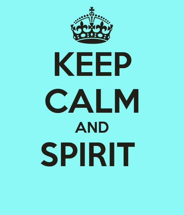 KEEP CALM AND SPIRIT