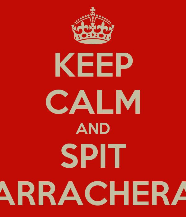 KEEP CALM AND SPIT ARRACHERA