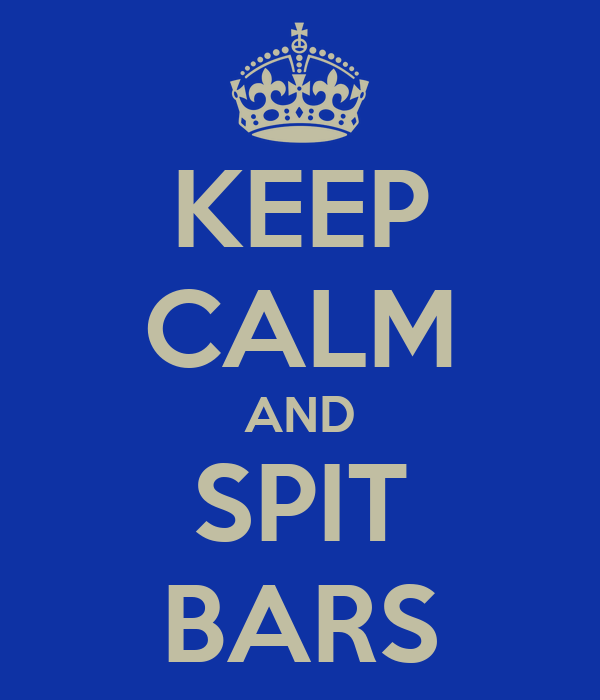 KEEP CALM AND SPIT BARS