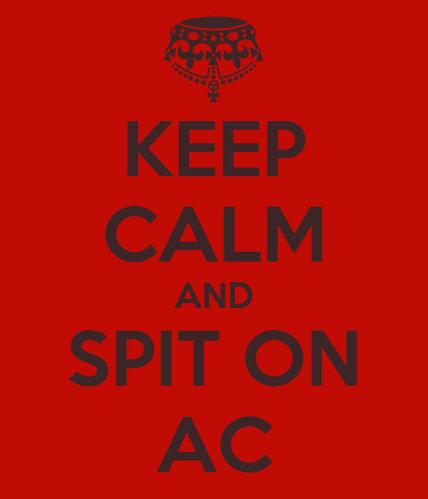 KEEP CALM AND SPIT ON AC