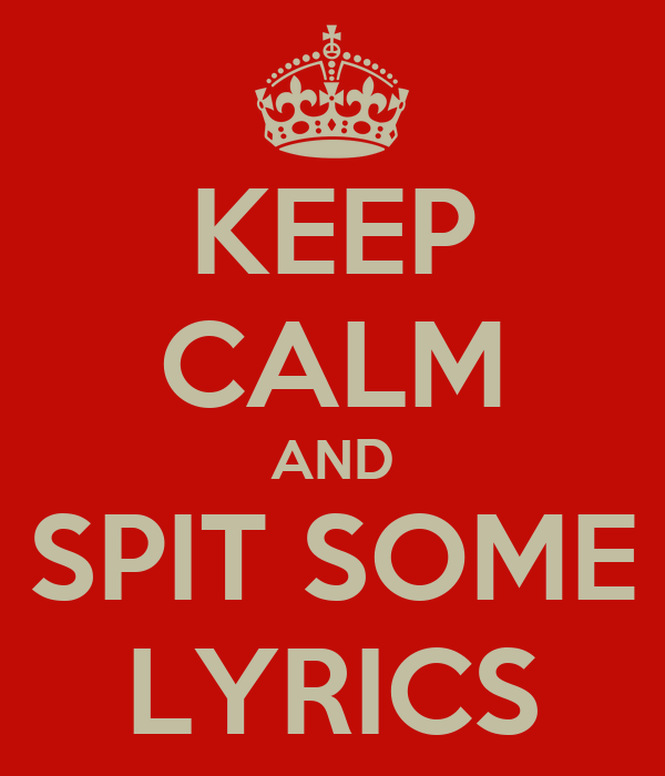 KEEP CALM AND SPIT SOME LYRICS