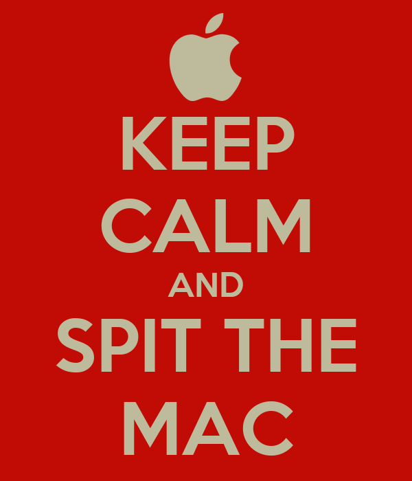 KEEP CALM AND SPIT THE MAC