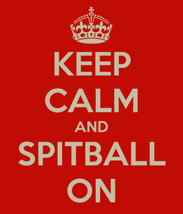 KEEP CALM AND SPITBALL ON