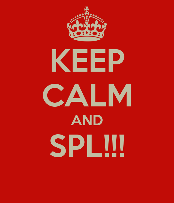KEEP CALM AND SPL!!!