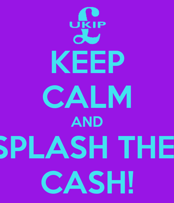 KEEP CALM AND SPLASH THE  CASH!
