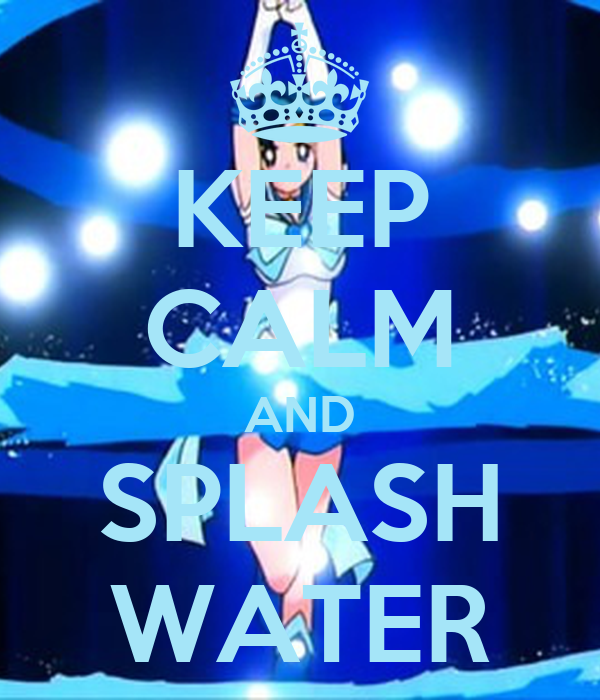 KEEP CALM AND SPLASH WATER