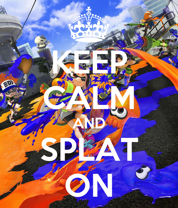 KEEP CALM AND SPLAT ON