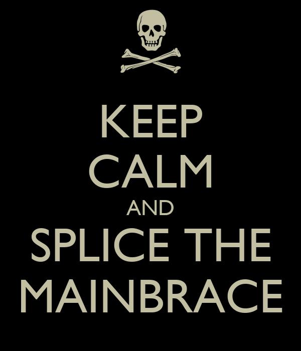 KEEP CALM AND SPLICE THE MAINBRACE