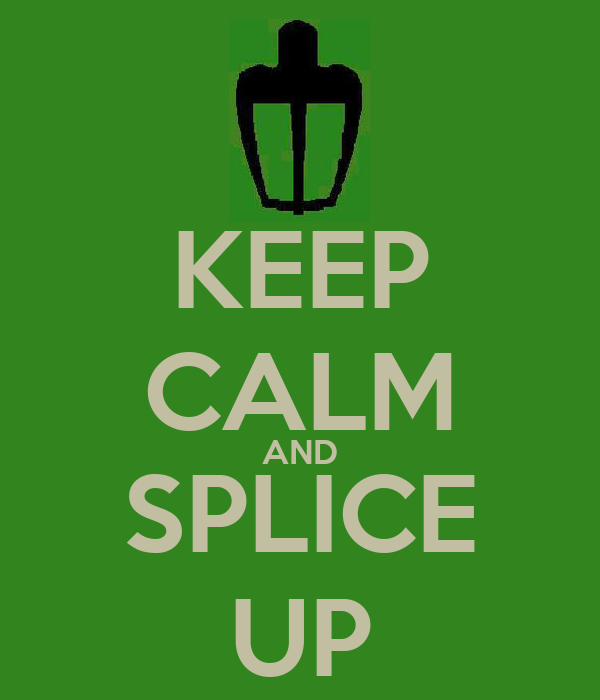 KEEP CALM AND SPLICE UP