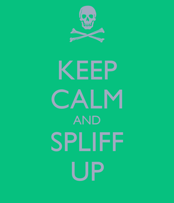KEEP CALM AND SPLIFF UP