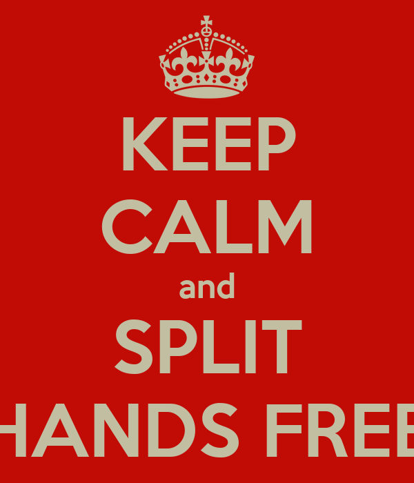 KEEP CALM and SPLIT HANDS FREE
