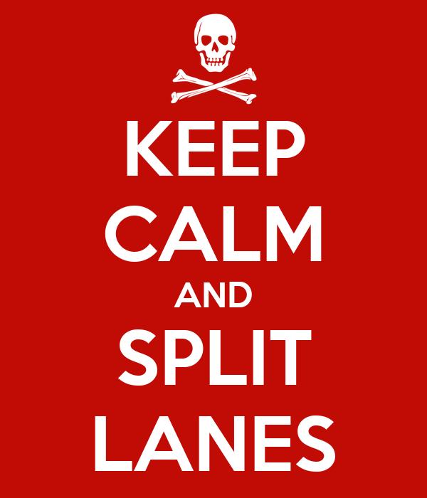 KEEP CALM AND SPLIT LANES