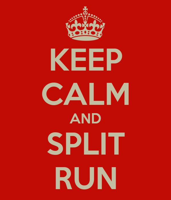 KEEP CALM AND SPLIT RUN