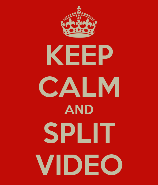 KEEP CALM AND SPLIT VIDEO