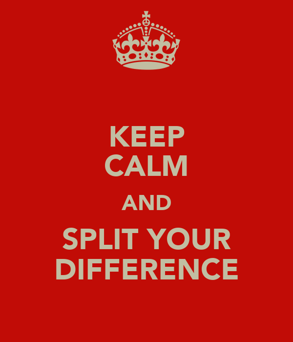 KEEP CALM AND SPLIT YOUR DIFFERENCE