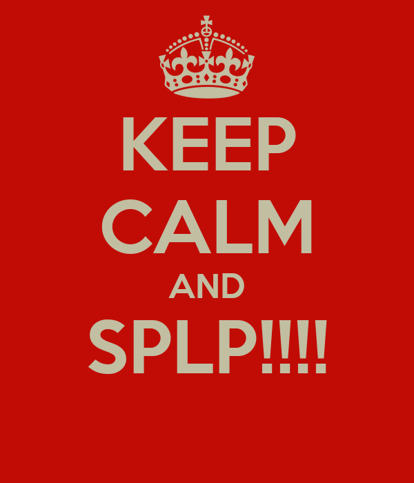 KEEP CALM AND SPLP!!!!