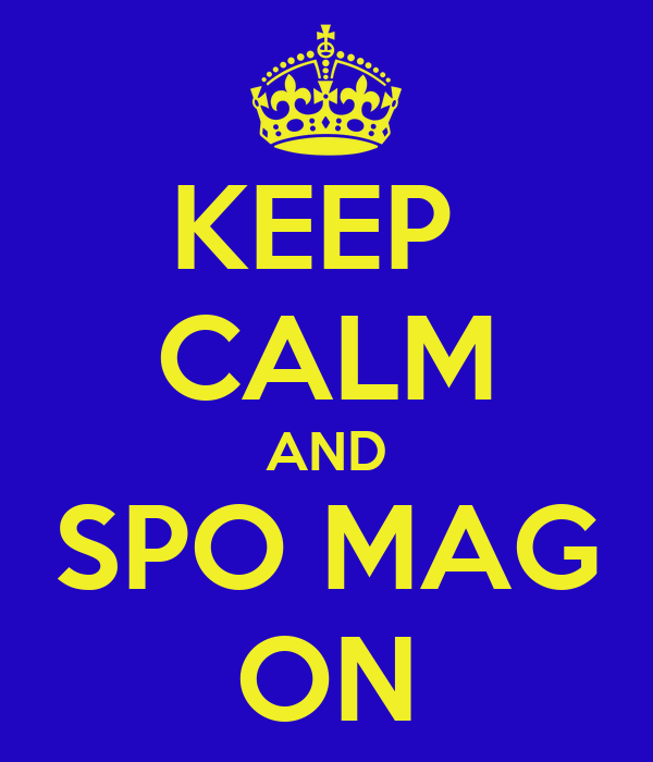 KEEP  CALM AND SPO MAG ON