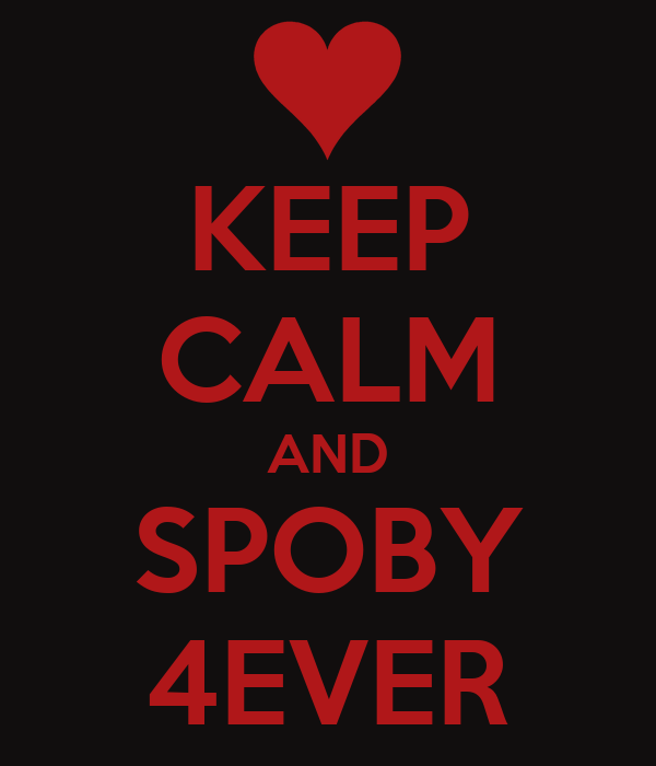 KEEP CALM AND SPOBY 4EVER