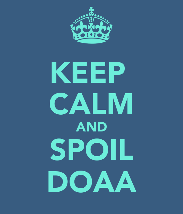 KEEP  CALM AND SPOIL DOAA