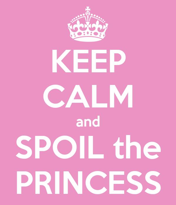 KEEP CALM and SPOIL the PRINCESS