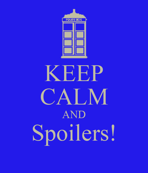 KEEP CALM AND Spoilers!