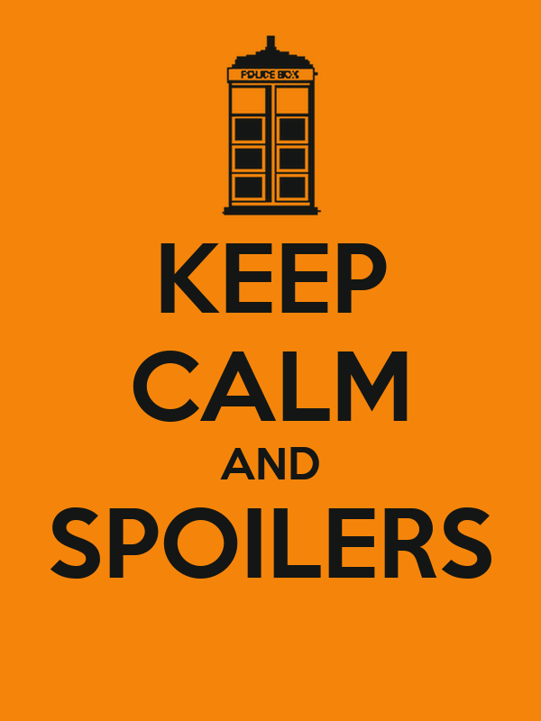 KEEP CALM AND SPOILERS