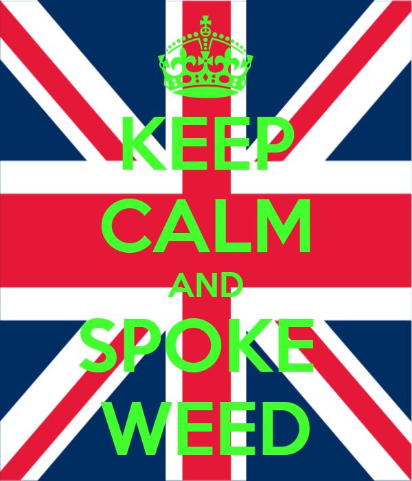 KEEP CALM AND SPOKE  WEED
