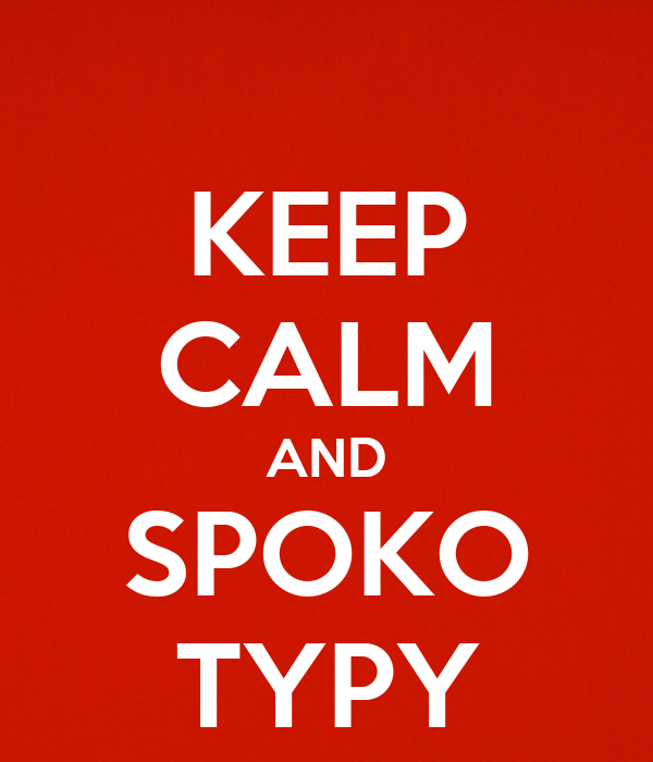 KEEP CALM AND SPOKO TYPY