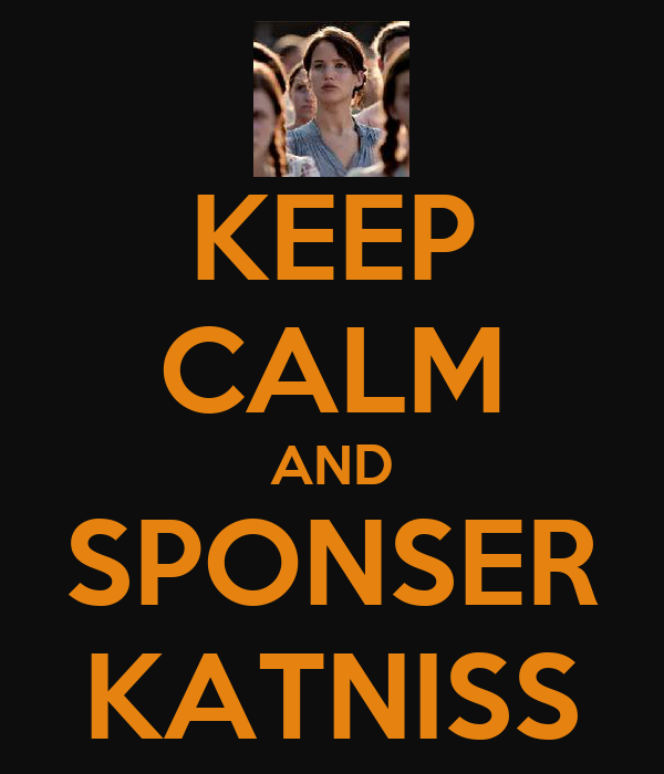 KEEP CALM AND SPONSER KATNISS