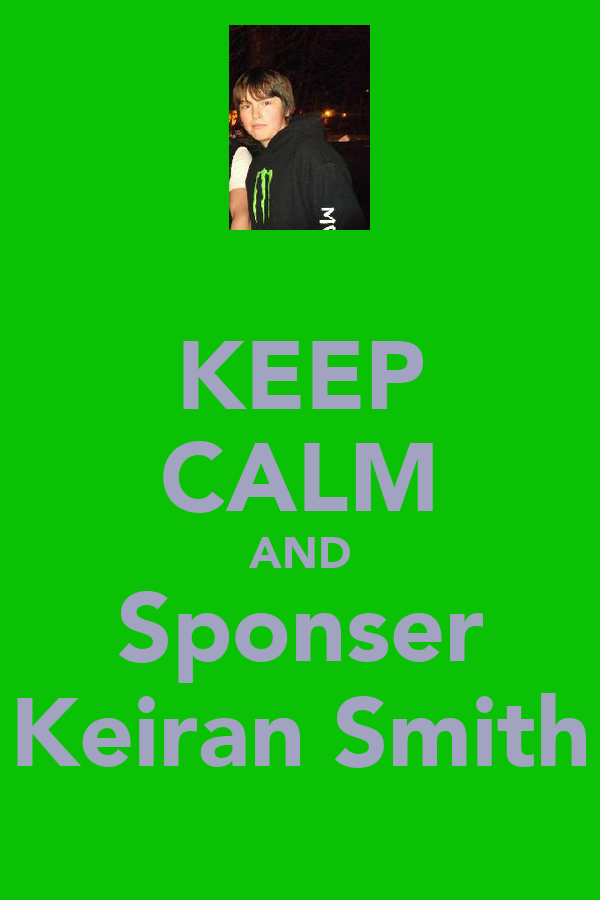 KEEP CALM AND Sponser Keiran Smith