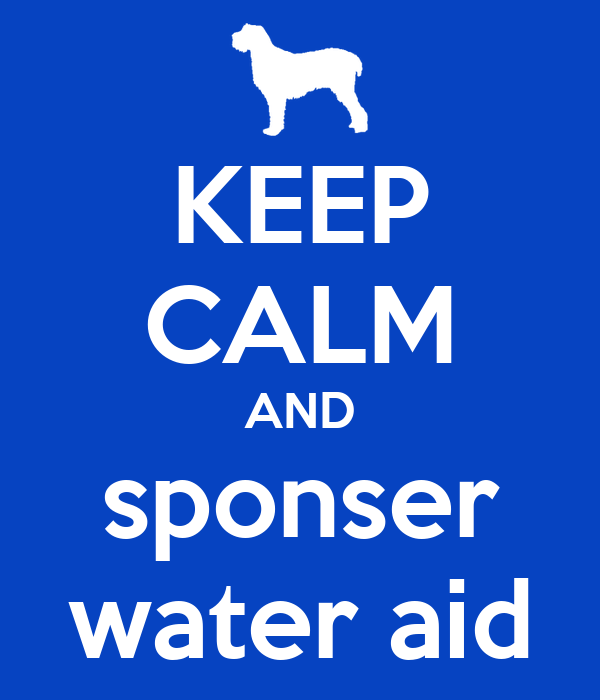 KEEP CALM AND sponser water aid