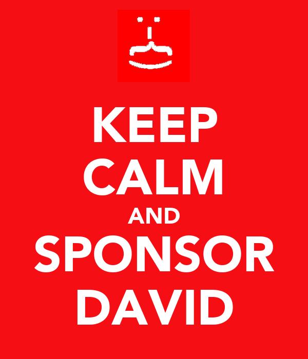 KEEP CALM AND SPONSOR DAVID