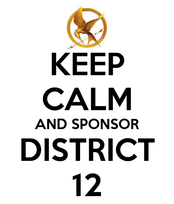 KEEP CALM AND SPONSOR DISTRICT 12