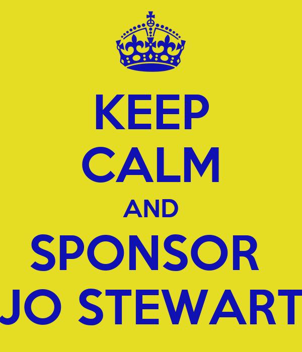KEEP CALM AND SPONSOR  JO STEWART