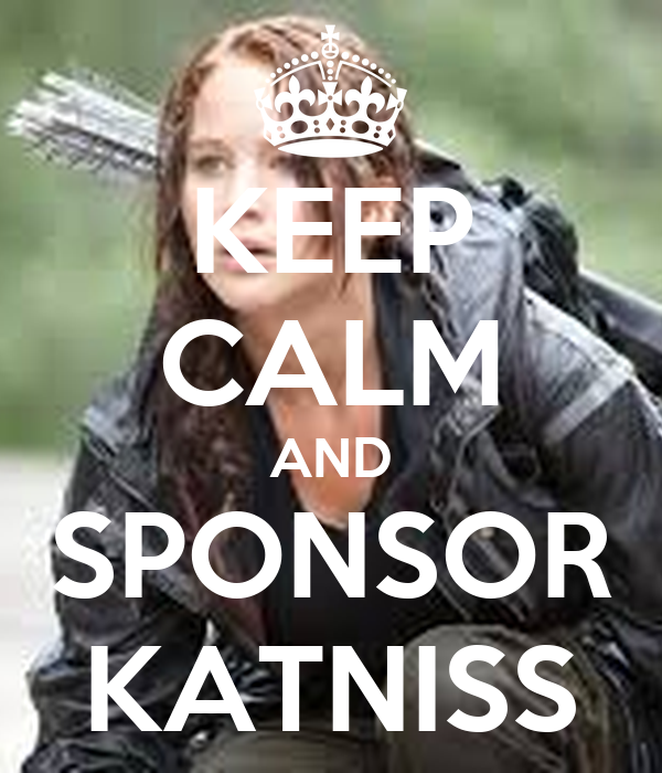 KEEP CALM AND SPONSOR KATNISS